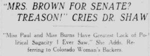 "Newspaper headline reads ""Mrs. Brown for Senate? Treason! Cries Dr. Shaw"""